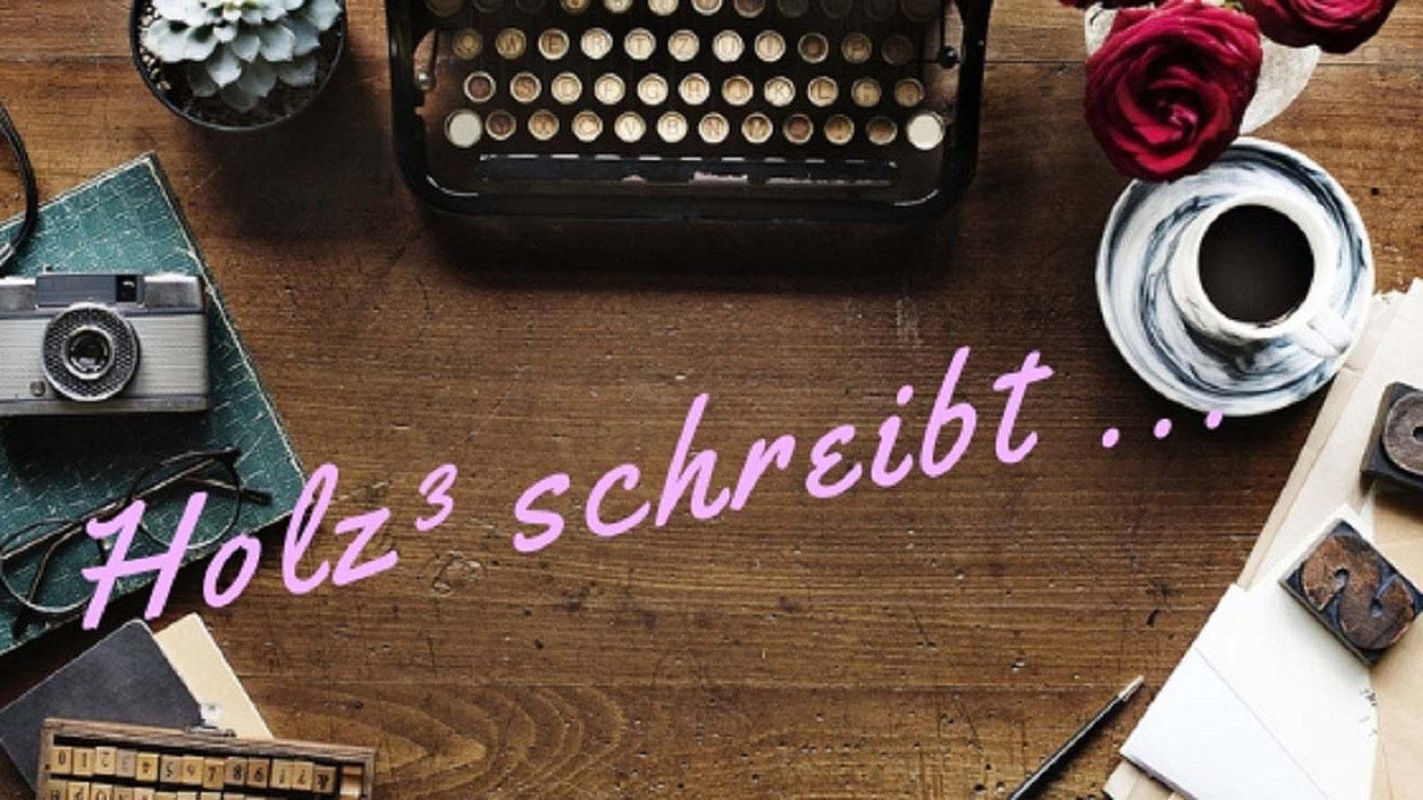 Blog Holz³ schreibt